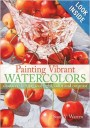 Painting Vibrant Watercolors : Discover the Magic of Light, Color and Contrast